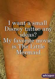 want a small disney tattoo any ideas my favorite movie is the