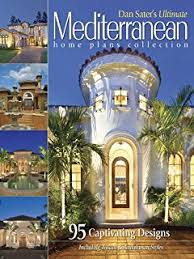 dan sater u0027s mediterranean home plans 65 superb designs in new