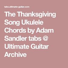 the thanksgiving song ukulele chords by adam sandler tabs ultimate