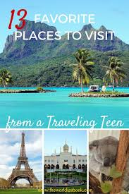 13 favorite places to visit from a traveling the world is a
