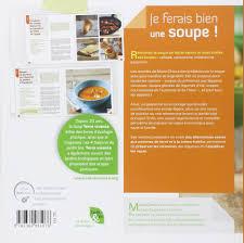 recette saine et facile amazon fr je ferais bien une soupe marie chioca livres