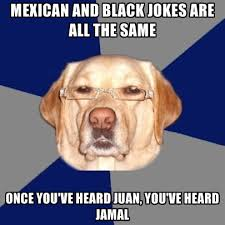 Mexican Meme Jokes - mexican and black jokes are all the same once you ve heard juan