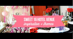 Sweet 16 Venues How To Plan A Sweet 16 Birthday Celebration In A Hotel