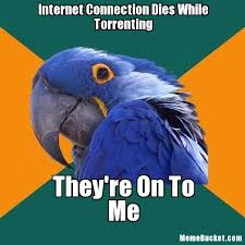 Internet Connection Meme - internet connection dies while torrenting create your own meme