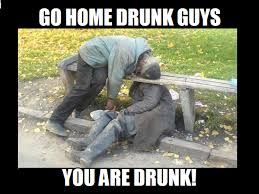 Meme Drunk - drunk go home you are drunk know your meme