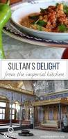 Ottoman Palace Cuisine by Sultan U0027s Delight Recipe From The Imperial Kitchen At Topkapi