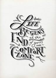 Life Begins Outside Of Your Comfort Zone Out Of Your Comfort Zone