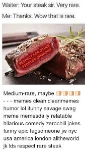 Rare Memes - medium rare steak meme sao mai center