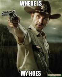 Walking Memes - where is my hoes meme walking dead rick grimes 14959 page 7