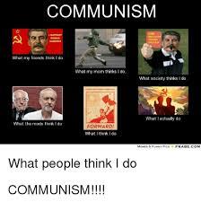 What My Friends Think I Do Meme - communism sander what my friends think i do what my mom thinks i do