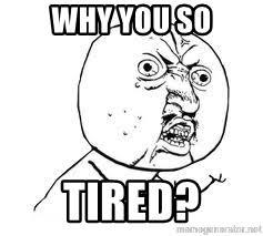 Yu So Meme Generator - why you so tired y u so meme generator