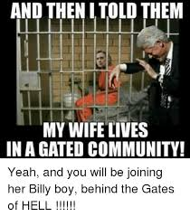 Community Memes - and thenitold them my wife lives in a gated community yeah and