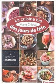 cuisine bio la cuisine bio des jours de fête 110 recettes bluffantes amazon