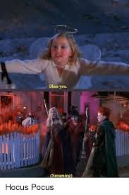 Hocus Pocus Meme - bless you sreaming hocus pocus blessed meme on me me