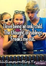Only Child Meme - love being an only child the thought of siblings freaks me out