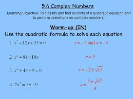 5 6 complex numbers learning objective to classify and find all roots of a quadratic equation