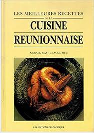 cuisine reunionnaise meilleures recettes les meilleures recettes de la cuisine reunionnaise gerald