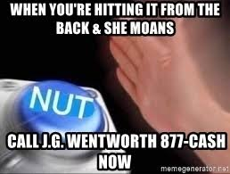Jg Wentworth Meme - when you re hitting it from the back she moans call j g