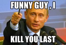 Funny Guy Meme - funny guy i kill you last vladimir putin pointing meme generator
