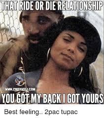 2pac Meme - that ride or dierelationship wwwladyvelicom you gotmy back i got