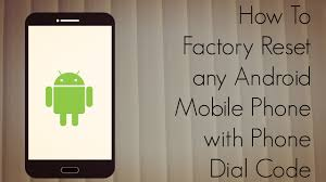 reset android how to factory reset any android mobile phone with phone code