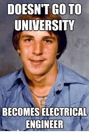 Electrical Engineer Meme - doesn t go to university becomes electrical engineer engineering