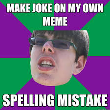 Make Own Meme - make joke on my own meme spelling mistake cakester quickmeme