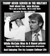 Republican Meme - trump never served in the military said about sen john mccain he s