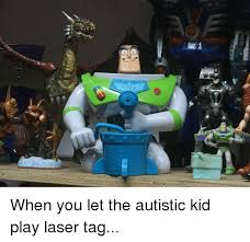 Lazer Tag Meme - when you let the autistic kid play laser tag im going to hell