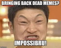 Dead Meme - thought i d give a dead meme a little love imgflip