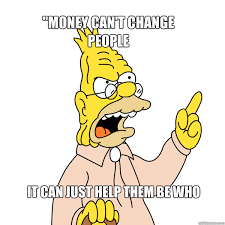 People Change Memes - money can t change people it can just help them be who they are