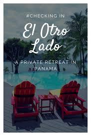 checkingin el otro lado a private retreat in panama