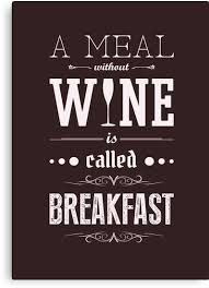 a meal without wine is called breakfast a meal without wine is called breakfast canvas prints by
