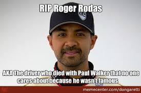 Walker Meme - rip paul walker roger rodas by dongaretti meme center