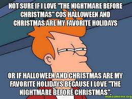 Nightmare Before Christmas Meme - not sure if i love the nightmare before christmas cos halloween