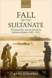 Fall Of The Ottomans Fall Of The Sultanate The Great War And The End Of The Ottoman
