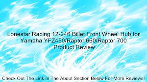 lonestar racing 12 246 billet front wheel hub for yamaha yfz450