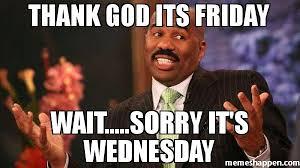 Thank God Meme - thank god its friday wait sorry it s wednesday meme steve