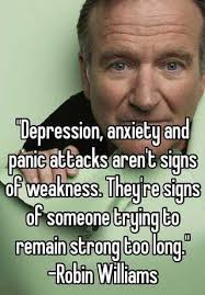 Robin Williams Meme - depression anxiety and panic attacks aren t signs of weakness