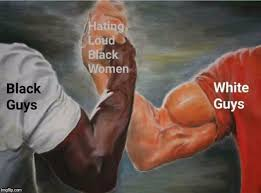 Black Woman Meme - black guys white guys hating loud black woman meme
