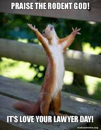 Rodent Meme - praise the rodent god it s love your lawyer day happy squirrel
