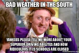 Bad Weather Meme - bad weather in the south yankees please tell me more about your