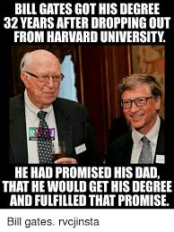 Bill Gates Memes - bill gates gothis degree 32 yearsafter dropping out from harvard