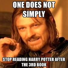 Reading Memes - one does not simply stop reading harry potter after the 3rd book