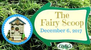 the fairy scoop december 6 2017 teelie u0027s fairy garden