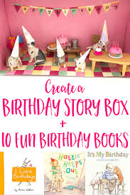 create a birthday story box 10 birthday books we love childhood101