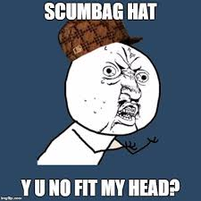 Scumbag Steve Hat Meme Generator - 20 best memes by me images on pinterest meme memes and advice