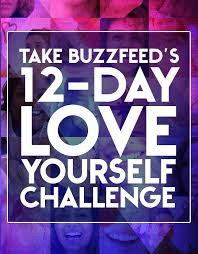Challenge Buzzfeed Take Buzzfeed S 12 Day Yourself Challenge Need Find