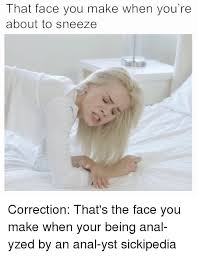 Correction Meme - that face you make when you re about to sneeze correction that s the