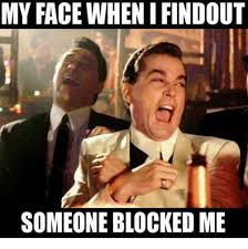 Blocked Meme - my face when ifindout someone blocked me meme on me me
